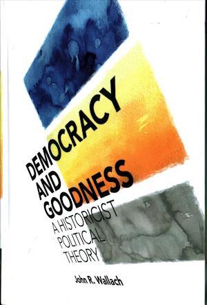 Bog, hardback Democracy and Goodness af John R. Wallach