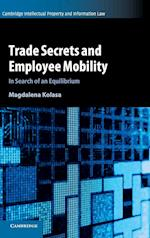 Trade Secrets and Employee Mobility  : Volume 44 (Cambridge Intellectual Property and Information Law, nr. 44)