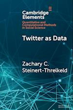 Twitter as Data (Elements in Quantitative and Computational Methods for the Social Sciences)