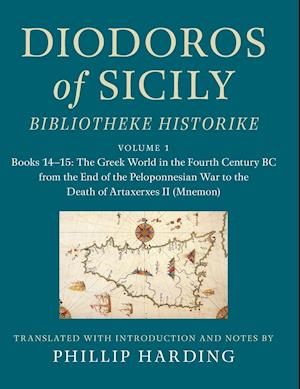 Diodoros of Sicily: Bibliotheke Historike: Volume 1, Books 14-15: The Greek World in the Fourth Century BC from the End of the Peloponnesian War to the Death of Artaxerxes II (Mnemon)