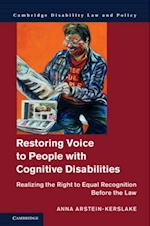 Restoring Voice to People with Cognitive Disabilities (Cambridge Disability Law and Policy Series)