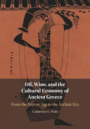 Oil, Wine, and the Cultural Economy of Ancient Greece