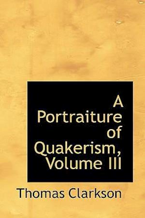 A Portraiture of Quakerism, Volume III