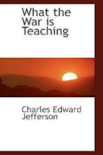 What the War Is Teaching af Charles Edward Jefferson