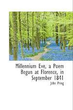 Millennium Eve, a Poem Begun at Florence, in September 1841