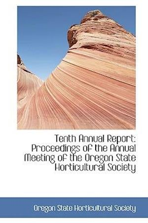 Tenth Annual Report: Proceedings of the Annual Meeting of the Oregon State Horticultural Society