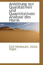 Anleitung Zur Qualitativen Und Quantitativen Analyse Des Harns af Carl Neubauer