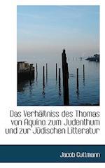 Das Verh Ltniss Des Thomas Von Aquino Zum Judenthum Und Zur J Dischen Litteratur