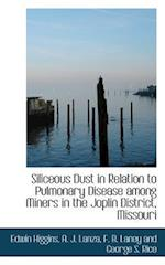 Siliceous Dust in Relation to Pulmonary Disease Among Miners in the Joplin District, Missouri af Edwin Higgins
