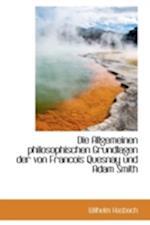 Die Allgemeinen Philosophischen Grundlagen Der Von Francois Quesnay Und Adam Smith af Wilhelm Hasbach