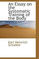 An Essay on the Systematic Training of the Body af Karl Heinrich Schaible