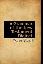 A Grammar of the New Testament Dialect af Moses Stuart