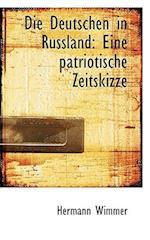 Die Deutschen in Russland: Eine patriotische Zeitskizze af Hermann Wimmer