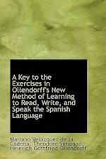A Key to the Exercises in Ollendorff's New Method of Learning to Read, Write, and Speak the Spanish