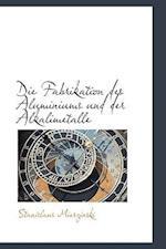 Die Fabrikation Des Aluminiums Und Der Alkalimetalle af Stanislaus Mierzinski