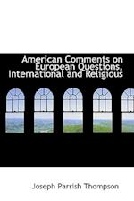 American Comments on European Questions, International and Religious af Joseph Parrish Thompson