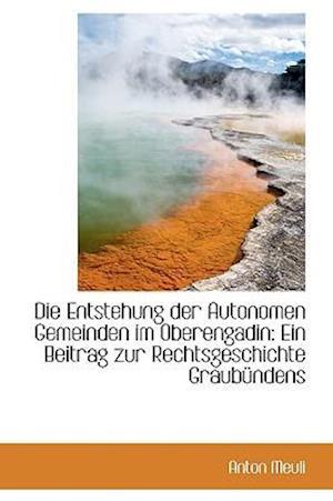 Die Entstehung der Autonomen Gemeinden im Oberengadin: Ein Beitrag zur Rechtsgeschichte Graubündens
