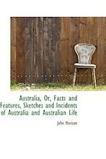 Australia, Or, Facts and Features, Sketches and Incidents of Australia and Australian Life af John Morison