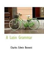 A Latin Grammar af Charles Edwin Bennett