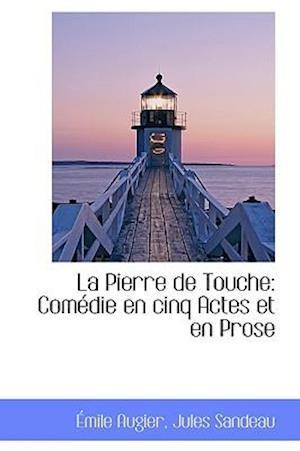 La Pierre de Touche: Com Die En Cinq Actes Et En Prose