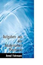 Aufgaben aus der Analytischen Mechanik af Arwed Fuhrmann