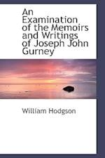 An Examination of the Memoirs and Writings of Joseph John Gurney af William Hodgson