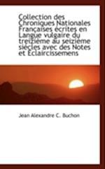 Collection Des Chroniques Nationales Fran Aises Crites En Langue Vulgaire Du Treizi Me Au Seizi Me af Jean Alexandre C. Buchon