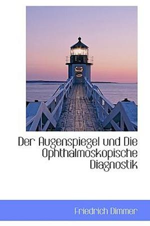Bog, hardback Der Augenspiegel Und Die Ophthalmoskopische Diagnostik af Friedrich Dimmer