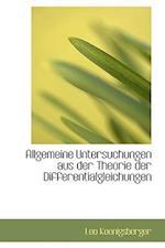 Allgemeine Untersuchungen Aus Der Theorie Der Differentialgleichungen af Leo Koenigsberger