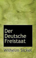 Der Deutsche Freistaat af Wilhelm Sickel