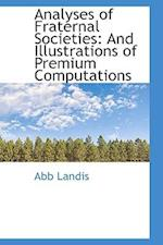 Analyses of Fraternal Societies and Illustrations of Premium Computations af Abb Landis