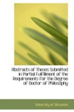 Abstracts of Theses Submitted in Partial Fulfillment of the Requirements for the Degree of Doctor of