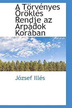 A Törvényes Öröklés Rendje az Árpádok Korában