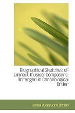 Biographical Sketches of Eminent Musical Composers: Arranged in Chronological Order