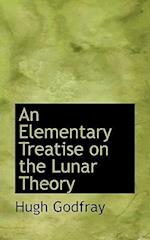 An Elementary Treatise on the Lunar Theory af Hugh Godfray