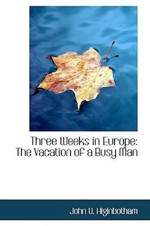 Three Weeks in Europe: The Vacation of a Busy Man