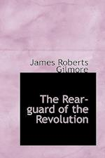 The Rear-Guard of the Revolution af James Roberts Gilmore