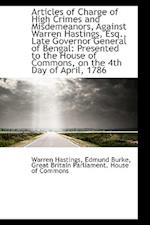 Articles of Charge of High Crimes and Misdemeanors, Against Warren Hastings, Esq., Late Governor Gen