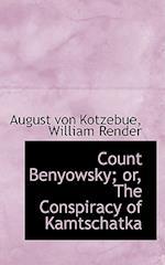 Count Benyowsky; The Conspiracy of Kamtschatka af August Von Kotzebue