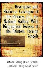 Descriptive and Historical Catalogue of the Pictures [In] the National Gallery af Great Britain National Art Library, National Gallery Britain)