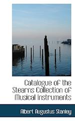 Catalogue of the Stearns Collection of Musical Instruments af Albert Augustus Stanley