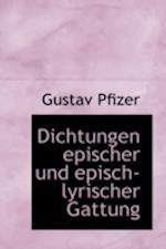 Dichtungen Epischer Und Episch-Lyrischer Gattung af Gustav Pfizer