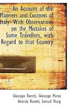 An Account of the Manners and Customs of Italy with Observations on the Mistakes of Some Travellers af Giuseppe Baretti