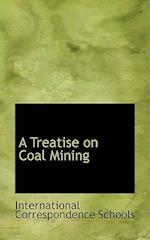 A Treatise on Coal Mining
