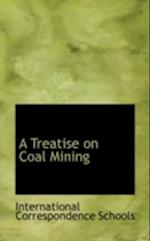 A Treatise on Coal Mining af International Correspondence Schools