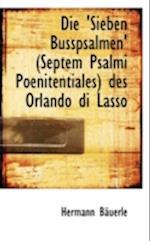 Die Sieben Busspsalmen Septem Psalmi Poenitentiales Des Orlando Di Lasso af Hermann Buerle, Hermann Bauerle
