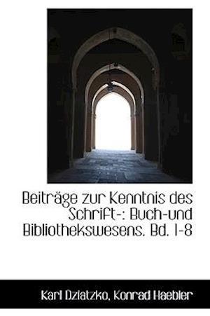 Beiträge zur Kenntnis des Schrift-: Buch-und Bibliothekswesens. Bd. 1-8
