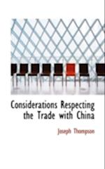 Considerations Respecting the Trade with China af Joseph Thompson