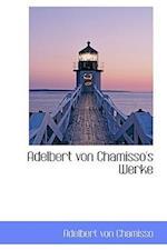 Adelbert Von Chamisso's Werke af Adelbert Von Chamisso