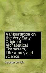 A Dissertation on the Very Early Origin of Alphabetical Characters, Literature, and Science